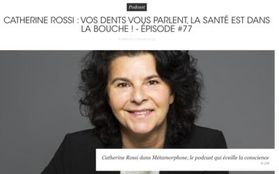 // PODCAST- Métamorphose – Féminin Bio // VOS DENTS VOUS PARLENT, LA SANTÉ EST DANS LA BOUCHE ! – ÉPISODE #77